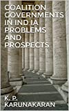 Coalition Governments In Ind ia Problems And Prospects (English Edition)...