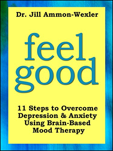 Download FEEL GOOD: 11 Steps to Overcome Depression & Anxiety Using Brain-Based Mood Therapy (