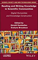 Reading and Writing Knowledge in Scientific Communities: Digital Humanities and Knowledge Construction (Science, Society and New Technologies)