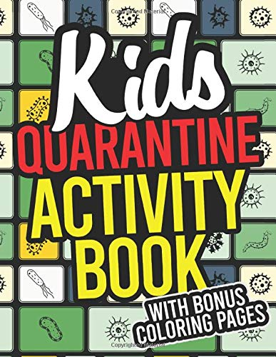 Kids Quarantine Activity Book: Screen-Free Activity Book With Writing Prompts And A Library Of Coloring Pages For Pandemic Virus Lockdown