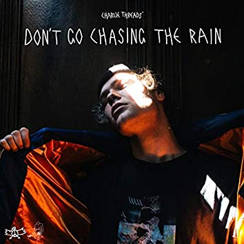 Don't Go Chasing the Rain