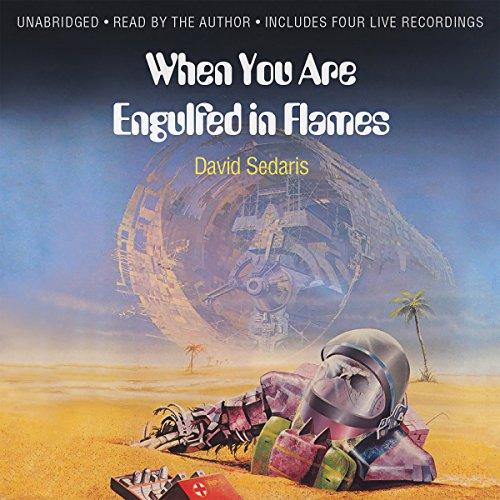 When You Are Engulfed in Flames                   Written by:                                                                                                                                 David Sedaris                               Narrated by:                                                                                                                                 David Sedaris                      Length: 9 hrs and 3 mins     32 ratings     Overall 4.6
