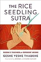 The Rice Seedling Sutra: Buddha's Teachings on Dependent Arising