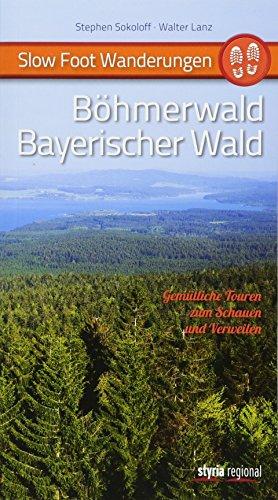 Slow Foot Wanderungen: Böhmerwald - Bayerischer Wald: Gemütliche Touren zum Schauen und Verweilen