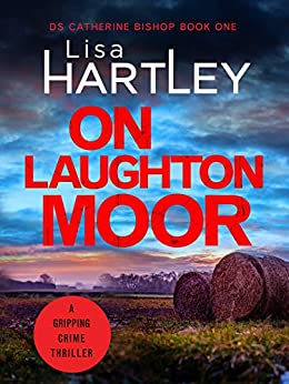 On Laughton Moor: A gripping crime thriller (Detective Catherine Bishop Book 1) by [Lisa Hartley]