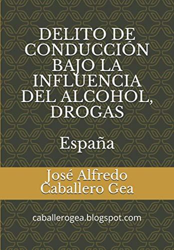 DELITO DE CONDUCCIÓN BAJO LA INFLUENCIA DEL ALCOHOL, DROGAS. ESPAÑA