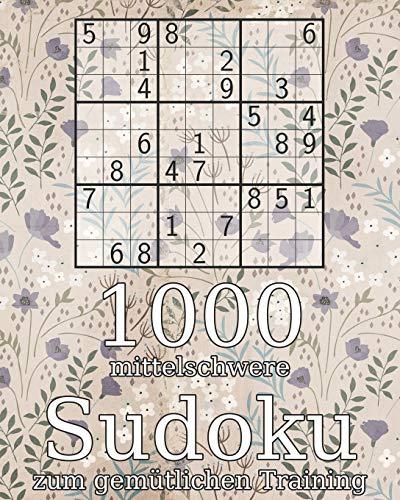 1000 mittelschwere Sudoku zum gemütlichen Training: Logikrätsel   Rätselbuch ink. Lösungen   Perfekt als Geschenk