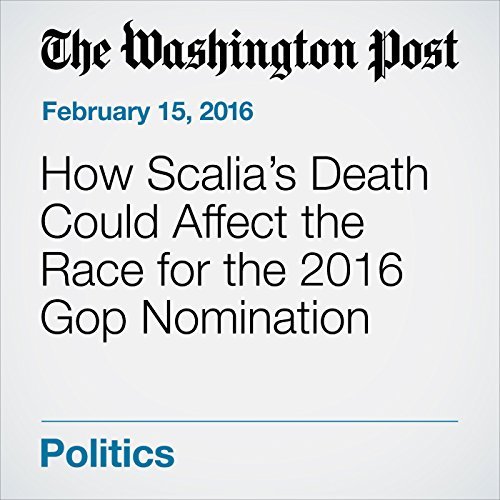 How Scalia's Death Could Affect the Race for the 2016 Gop Nomination audiobook cover art