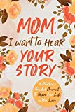 Mom, I Want to Hear Your Story: A Mother€™s Guided Journal To Share Her Life & Her Love (The Hear Your Story Series of Books)
