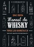 Manuel du whisky - Toutes les bouteilles, tous les cocktails
