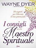 I Consigli di un Maestro Spirituale: 10 segreti per liberare il tuo potenziale (Italian Edition)