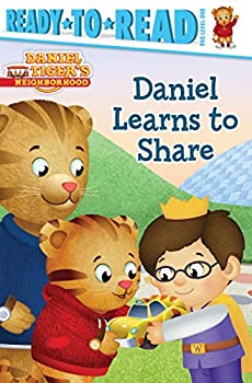 Daniel Learns to Share Ready-to-Read Pre-Level 1 Daniel Tiger s Neighborhood
