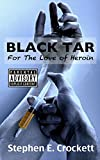Black Tar: For the Love of Heroin