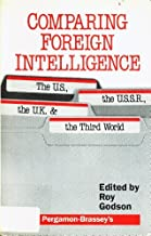 Comparing Foreign Intelligence: The Us, Ussr, Uk, and the Third World