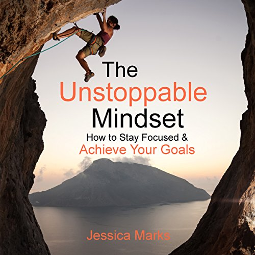 The Unstoppable Mindset: How to Stay Focused & Achieve Your Goals audiobook cover art