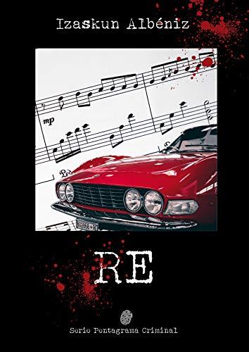 Re (Serie Pentagrama Criminal) de Izaskun Albéniz