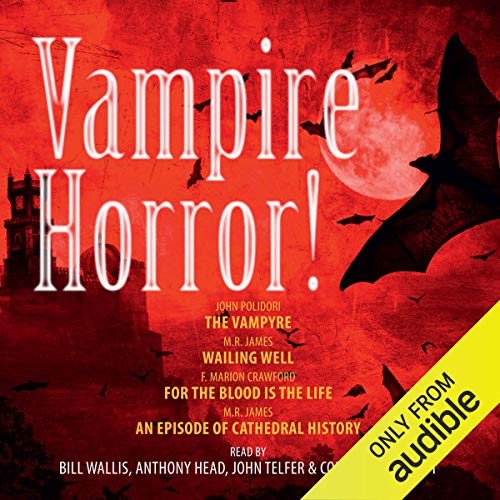 Vampire Horror!                   By:                                                                                                                                 M. R. James,                                                                                        John Polidori,                                                                                        F. Marion Crawford                               Narrated by:                                                                                                                                 Bill Wallis,                                                                                        Anthony Head,                                                                                        John Telfer,                   and others                 Length: 2 hrs and 58 mins     Not rated yet     Overall 0.0
