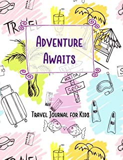 Adventure Awaits Travel Journal for Kids: Vacation Diary for Children:120+ Page Travel Journal (Fun Kids Travel Journals) (Volume 2)
