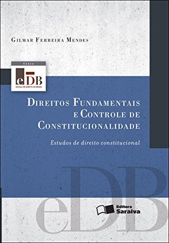 SÉRIE EDB - DIREITOS FUNDAMENTAIS E CONTROLE DE CONSTITUCIONALIDADE - ESTUDOS DE DIREITO CONSTITUCIONAL