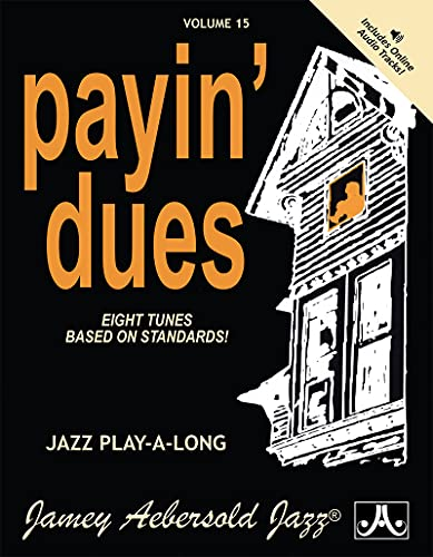 Jamey Aebersold Jazz -- Payin' Dues, Vol 15: Eight Tunes Based on Standards!, Book & Online Audio (Jazz Play-A-Long for All Instrumentalists, Vol 15)