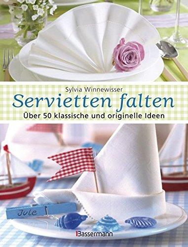 Servietten falten: Über 50 klassische und originelle Ideen