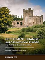 Settlement Change Across Medieval Europe: Old Paradigms and New Vistas (Ruralia)