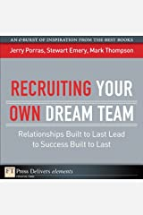 Recruiting Your Own Dream Team: Relationships Built to Last Lead to Success Built to Last (FT Press Delivers Elements) Kindle Edition