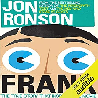 Frank     The True Story that Inspired the Movie              By:                                                                                                                                 Jon Ronson                               Narrated by:                                                                                                                                 Jon Ronson                      Length: 1 hr and 20 mins     336 ratings     Overall 4.4