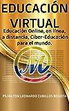 EDUCACIÓN VIRTUAL: Educación Online, en línea, a distancia, Ciber-Educación para el mundo