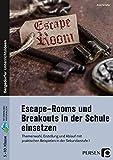 Escape-Rooms und Breakouts in der Schule einsetzen: Themenwahl, Erstellung und Ablauf mit praktischen Beispielen in der Sekundarstufe I (5. bis 10. Klasse)
