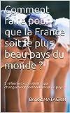 Comment faire pour que la France soit le plus beau pays du monde ?: 5 réformes...