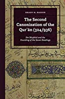 The Second Canonization of the Qur'an (324/936): Ibn Mujahid and the Founding of the Seven Readings
