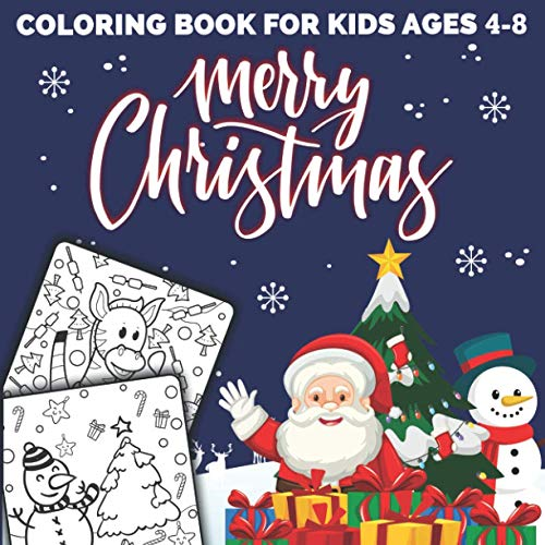 Merry Christmas Coloring Book for Kids Ages 4-8: A Fun Christmas Gift Idea and Coloring Activity Book for Kids and Toddlers (Xmas Coloring Books for Kids)