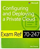 [Exam Ref 70-247 Configuring and Deploying a Private Cloud (MCSE): Configuring and Deploying a Private Cloud] [Thomas, Orin] [October, 2014]