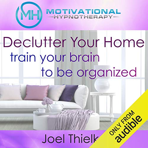 Declutter Your Home, Train Your Brain to Be Organized with Self-Hypnosis, Meditation and Affirmations  By  cover art