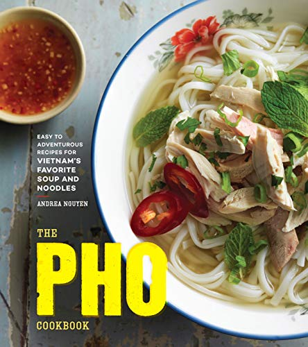 The Pho Cookbook: Easy to Adventurous Recipes for Vietnam's Favorite...