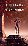 A BÍBLIA DA NOVA ORDEM: A entrada na Nova Era (Portuguese Edition)