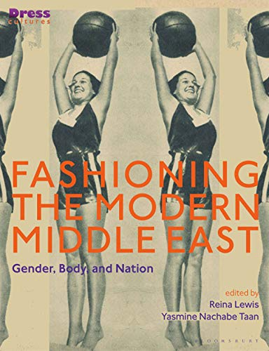 Fashioning the Modern Middle East: Gender, Body, and Nation (Dress Cultures) (English Edition)