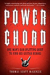 Power Chord: One Man\'s Ear Splitting Quest to Find His Guitar Heroes (English Edition)