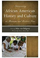 Interpreting African American History and Culture at Museums and Historic Sites (Interpreting History)