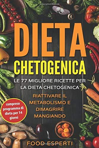 Dieta Chetogenica: Le 77 migliore ricette per la dieta chetogenica – riattivare il metabolismo e dimagrire mangiando compreso programma di dieta per 14 giorni