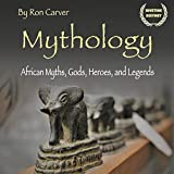 Mythology: African Myths, Gods, Heroes, and Legends