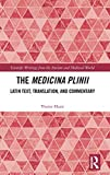 The Medicina Plinii: Latin Text, Translation, and Commentary (Scientific Writings from the Ancient and Medieval World)