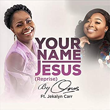 Your Name Jesus (Reprise) [feat. Jekalyn Carr]
