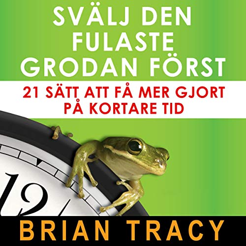 Svälj den fulaste grodan först [Eat That Frog] Audiobook By Brian Tracy cover art