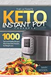 The Ultimate Keto Instant Pot Cookbook: 1000 Fast and Healthy Recipes. Must-Have Keto Recipes for Weight Loss: Foolproof Instant Pot cooking for Beginner Cooks to Home Chefs.