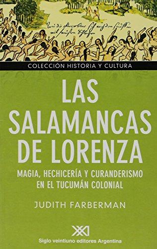 Las Salamancas de Lorenza: Magia, hechicería y curanderismo en el Tucumán colonial (Historia y cultura)