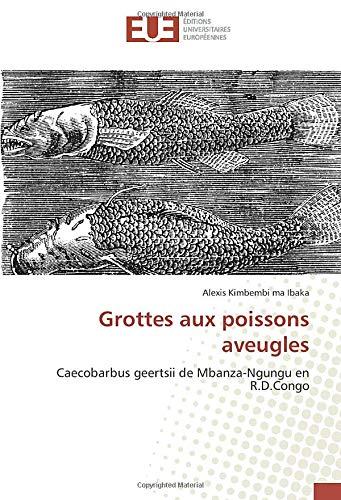 Grottes aux poissons aveugles: Caecobarbus geertsii de Mbanza-Ngungu en R.D.Congo