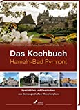 Das Kochbuch Hameln-Pyrmont: Spezialitäten und Geschichten aus dem sagenhaften Weserbergland