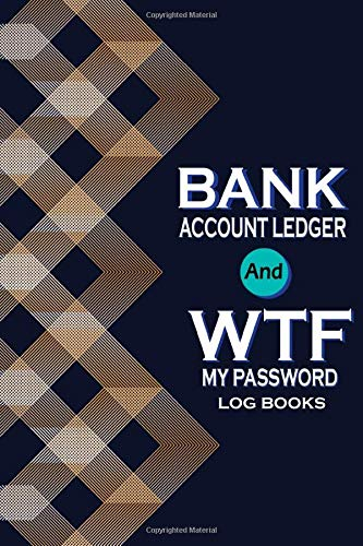 Bank Account Ledger And Wtf My Password Log Books: Personal Password Keeper To Protect and Accounting Ledger Record and Tracker 6x9 , 120 Pages
